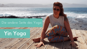Yin Yoga, die andere Seite des Yoga